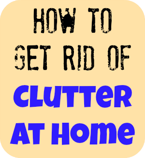 How to get rid of clutter at home