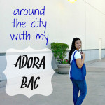 Around The City With My Adora Bag