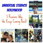 Universal Studios Hollywood: 5 Reasons Why We Keep Coming Back
