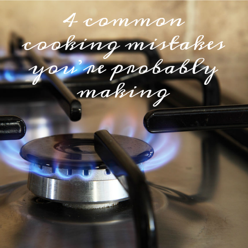 4 common cooking mistakes