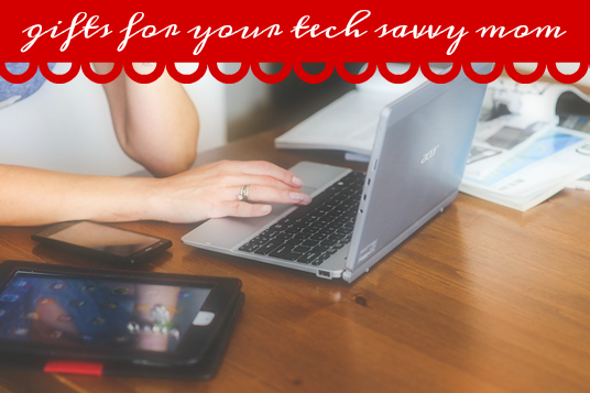 tech savvy mom gifts